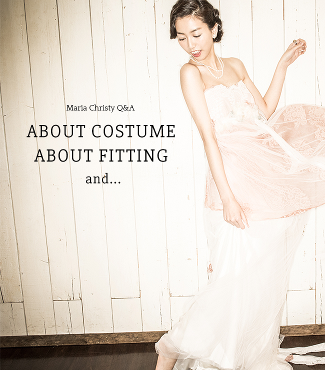 Maria Christy Q&A - ABOUT COSTUME ABOUT FITTING and...